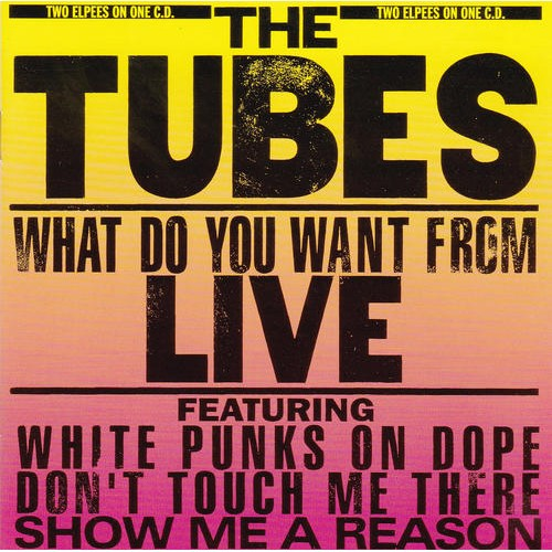 What do you want from Live - The Tubes - 24.59